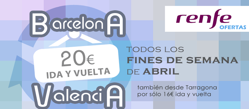 Renfe Oferta Billetes ida y vuelta Barcelona-Valencia por ... - photo#27