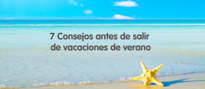 Consejos y Trucos antes de salir de vacaciones de verano