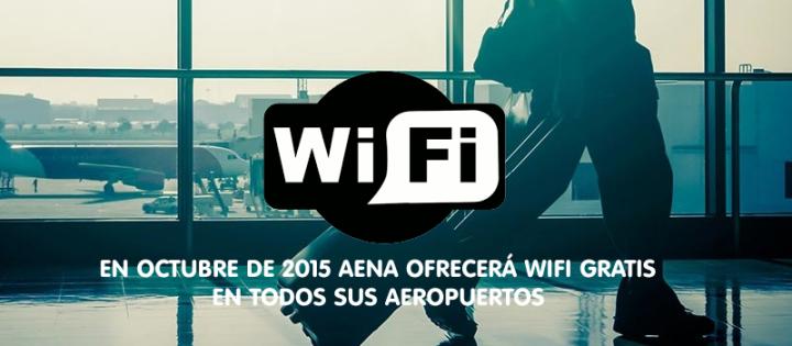 Aena ofrecerá Wifi gratis en todos sus Aeropuertos a partir de Octubre2015